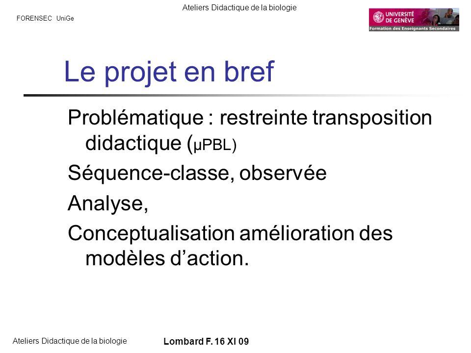Le projet en bref Problématique : restreinte transposition didactique (µPBL) Séquence-classe, observée.