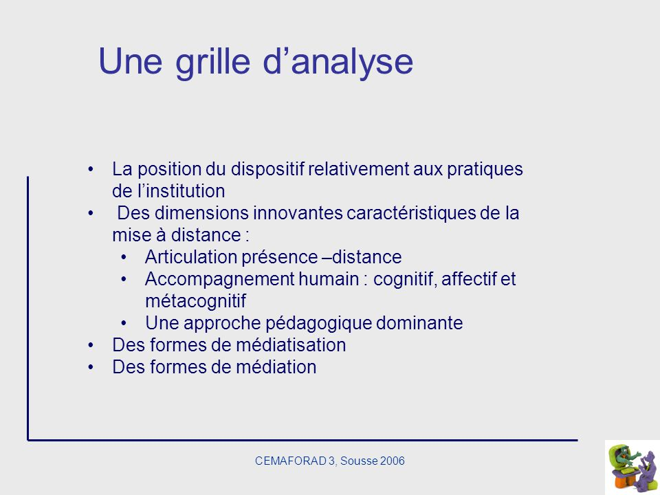 Une grille d'analyse La position du dispositif relativement aux pratiques de l'institution