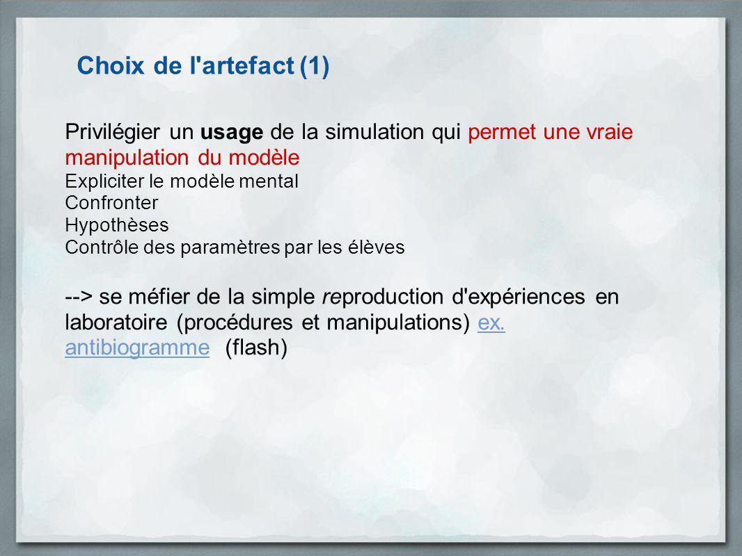 Choix de l artefact (1) Privilégier un usage de la simulation qui permet une vraie manipulation du modèle