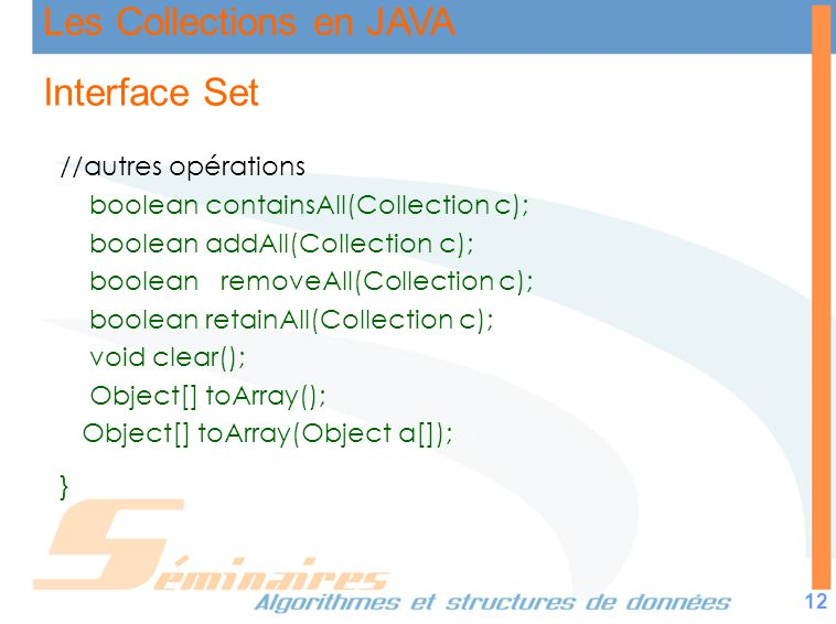 Interface Set //autres opérations boolean containsAll(Collection c);