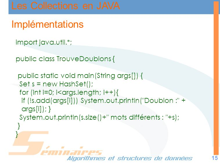 Implémentations import java.util.*; public class TrouveDoublons {