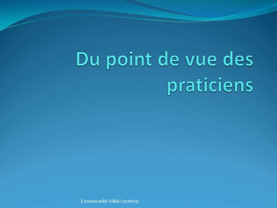 Du point de vue des praticiens
