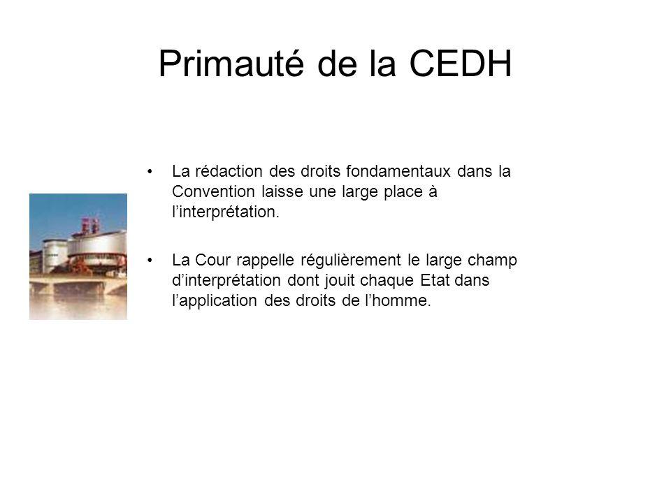 Primauté de la CEDH La rédaction des droits fondamentaux dans la Convention laisse une large place à l'interprétation.