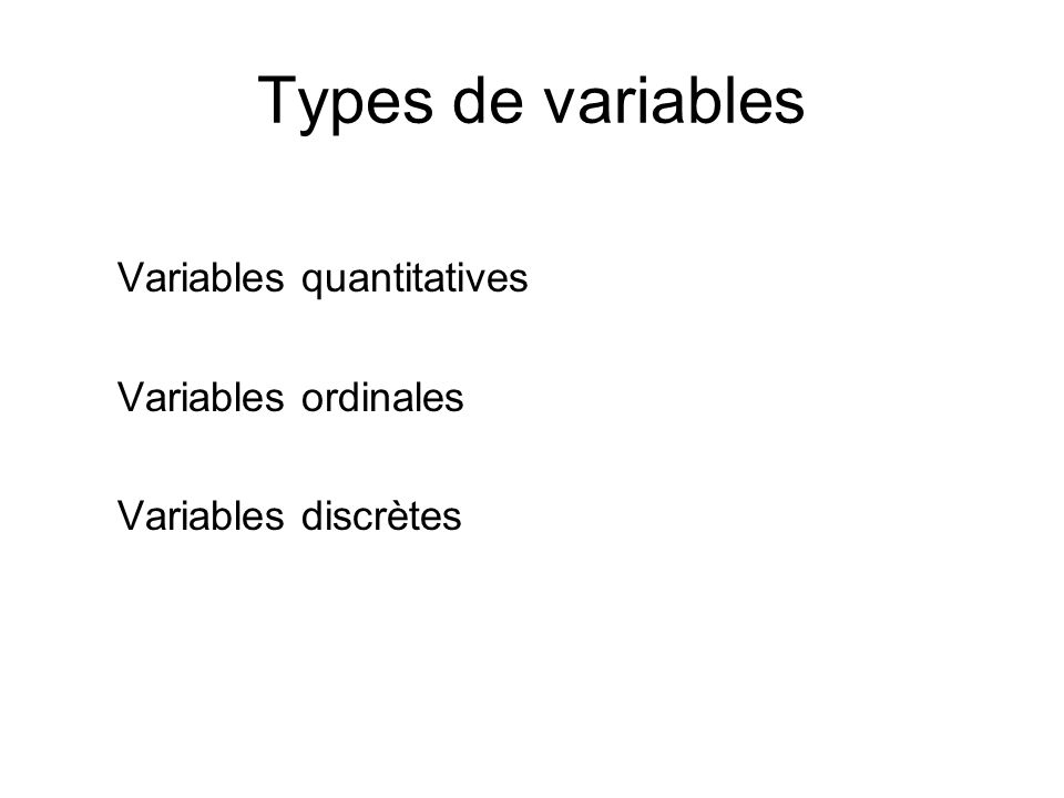 Types de variables Variables quantitatives Variables ordinales