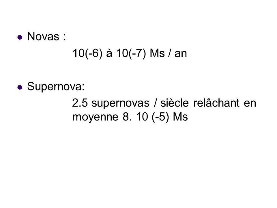 . Novas : 10(-6) à 10(-7) Ms / an Supernova: