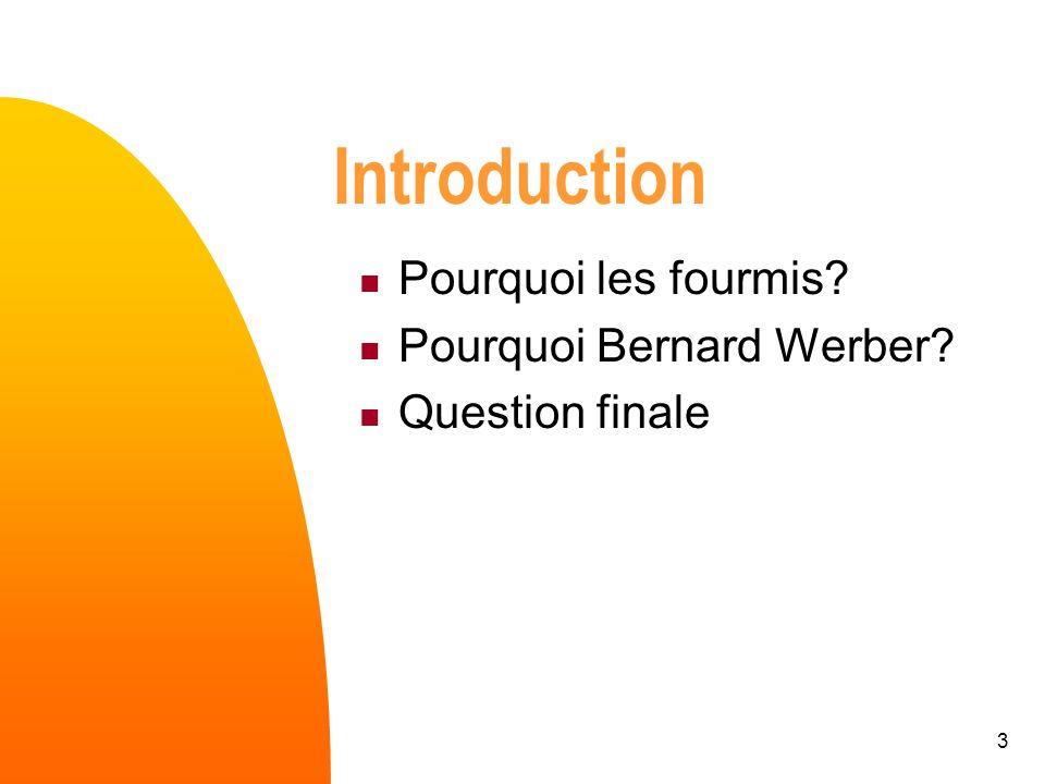 Introduction Pourquoi les fourmis Pourquoi Bernard Werber
