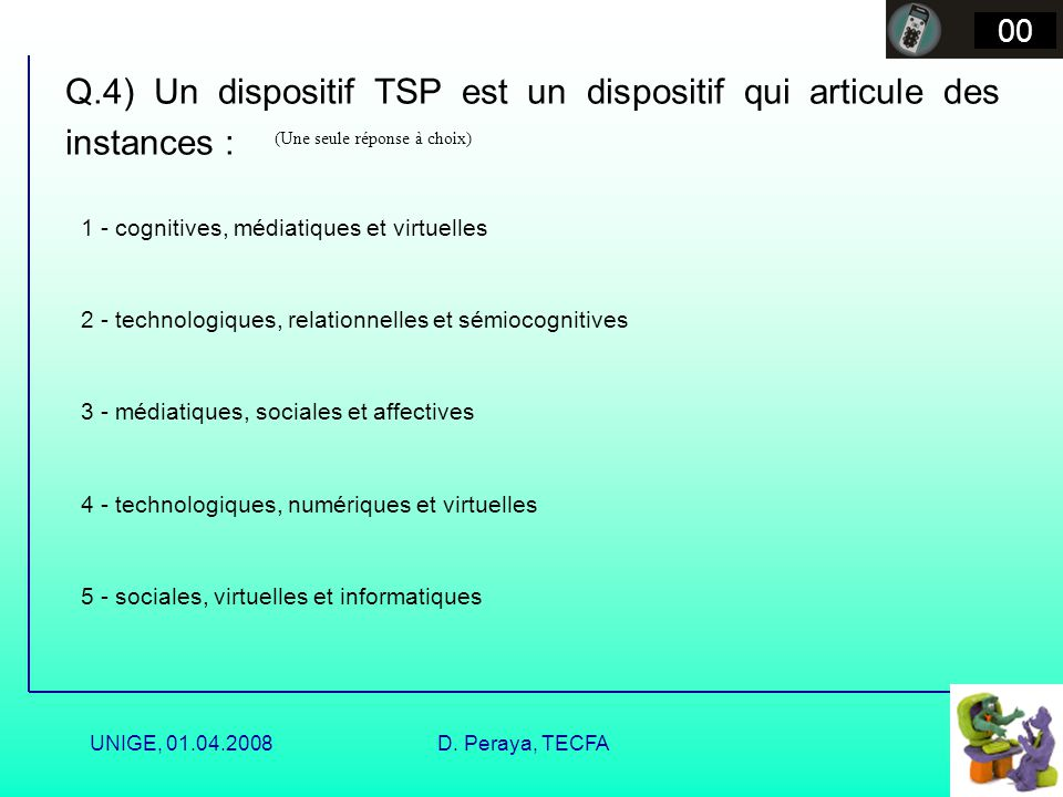Q.4) Un dispositif TSP est un dispositif qui articule des instances :