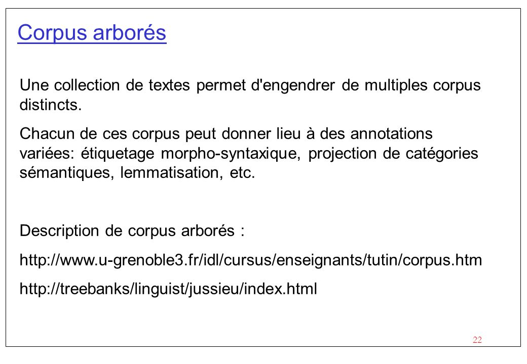 Corpus arborés Une collection de textes permet d engendrer de multiples corpus distincts.