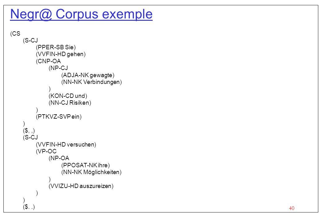Negr@ Corpus exemple (CS (S-CJ (PPER-SB Sie) (VVFIN-HD gehen) (CNP-OA