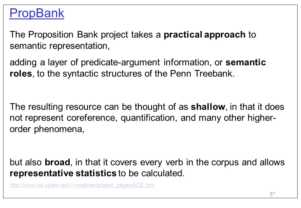 PropBank The Proposition Bank project takes a practical approach to semantic representation,