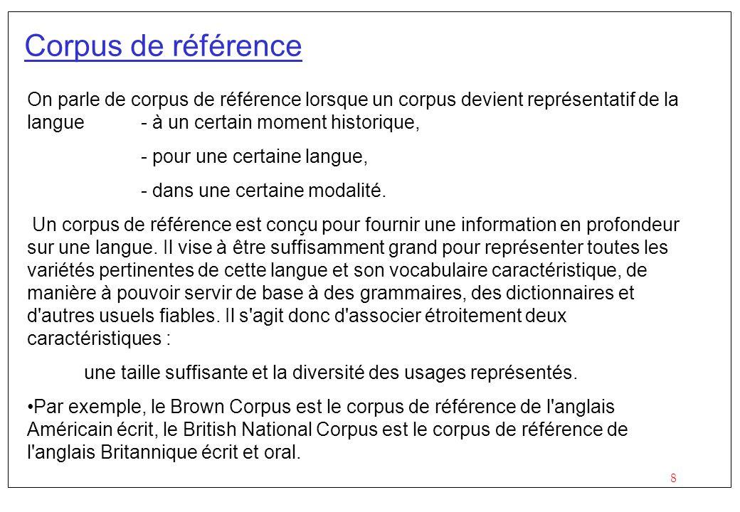 Corpus de référence On parle de corpus de référence lorsque un corpus devient représentatif de la langue - à un certain moment historique,
