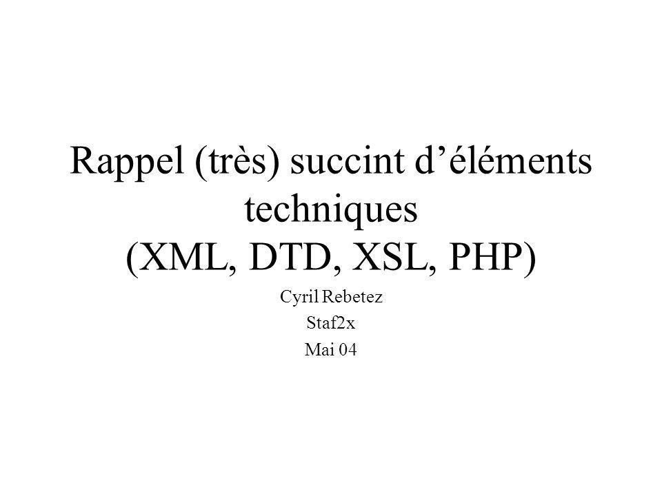 Rappel (très) succint d'éléments techniques (XML, DTD, XSL, PHP)