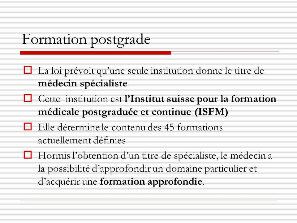 Formation postgrade La loi prévoit qu'une seule institution donne le titre de médecin spécialiste.