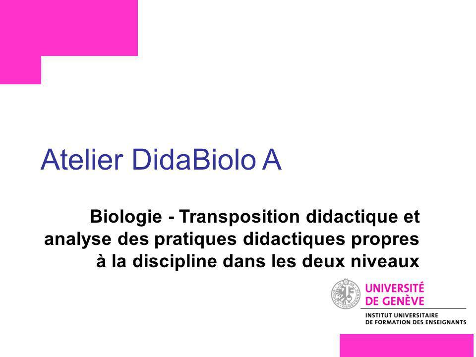 Atelier DidaBiolo A Biologie - Transposition didactique et analyse des pratiques didactiques propres à la discipline dans les deux niveaux F4S1191.