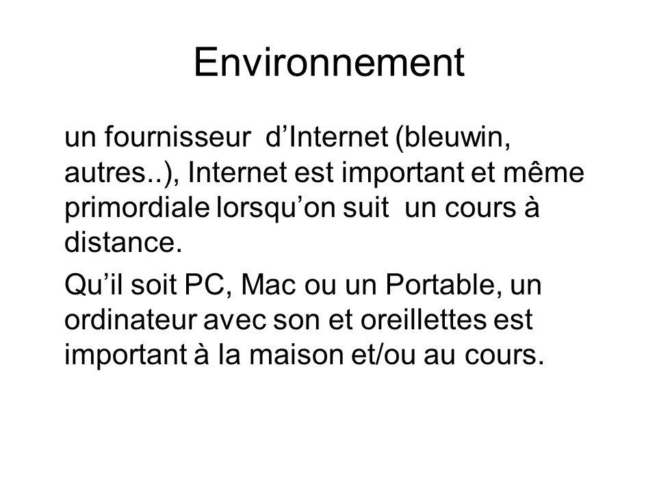 Environnement un fournisseur d'Internet (bleuwin, autres..), Internet est important et même primordiale lorsqu'on suit un cours à distance.