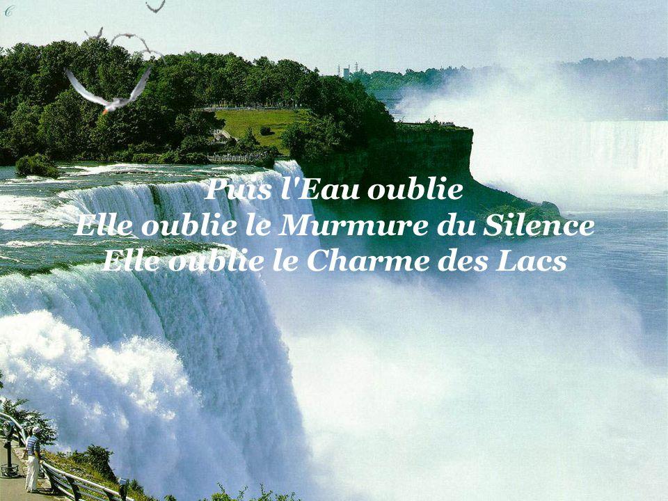 Puis l Eau oublie Elle oublie le Murmure du Silence Elle oublie le Charme des Lacs