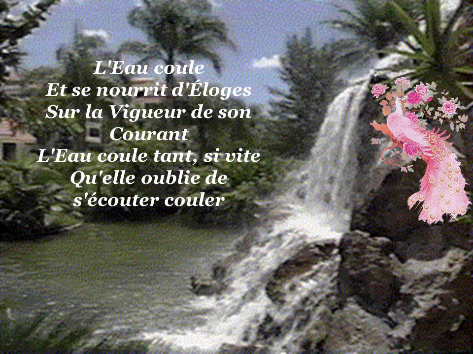 L Eau coule Et se nourrit d Éloges Sur la Vigueur de son Courant