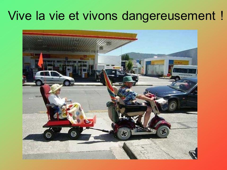 Vive la vie et vivons dangereusement !