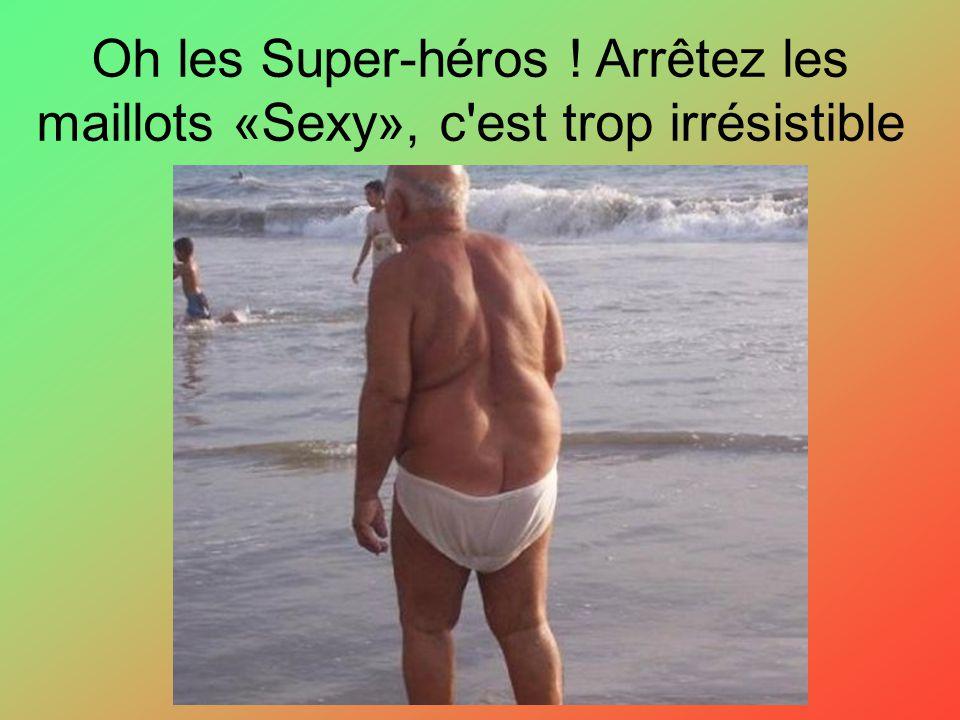 Oh les Super-héros ! Arrêtez les maillots «Sexy», c est trop irrésistible !