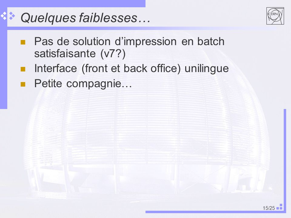Quelques faiblesses… Pas de solution d'impression en batch satisfaisante (v7 ) Interface (front et back office) unilingue.