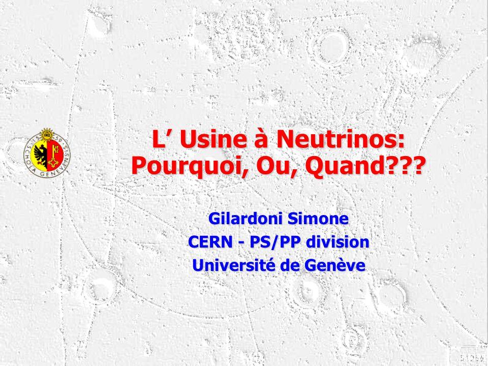 L' Usine à Neutrinos: Pourquoi, Ou, Quand