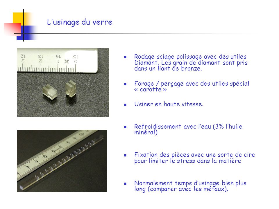 L'usinage du verre Rodage sciage polissage avec des utiles Diamant. Les grain de diamant sont pris dans un liant de bronze.