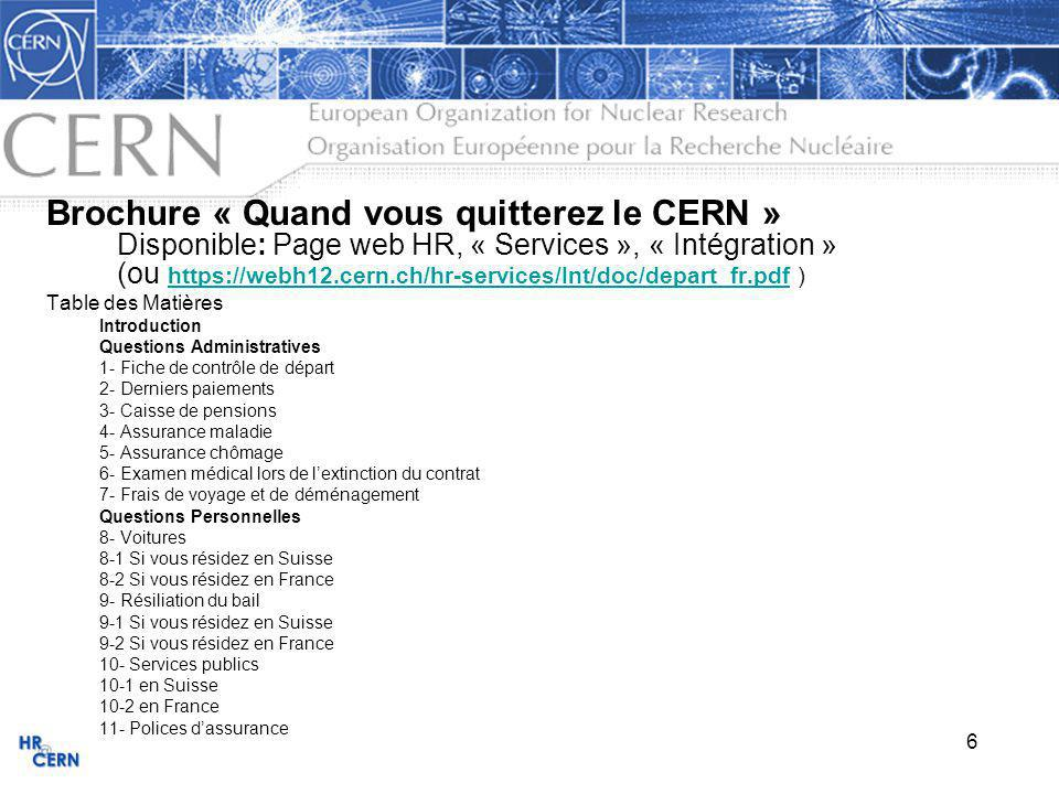 Brochure « Quand vous quitterez le CERN » Disponible: Page web HR, « Services », « Intégration » (ou https://webh12.cern.ch/hr-services/Int/doc/depart_fr.pdf )