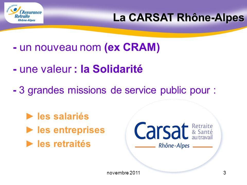 - un nouveau nom (ex CRAM) - une valeur : la Solidarité