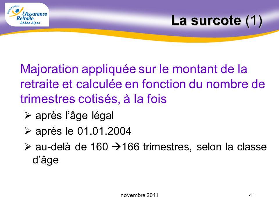 La surcote (1) Majoration appliquée sur le montant de la retraite et calculée en fonction du nombre de trimestres cotisés, à la fois.
