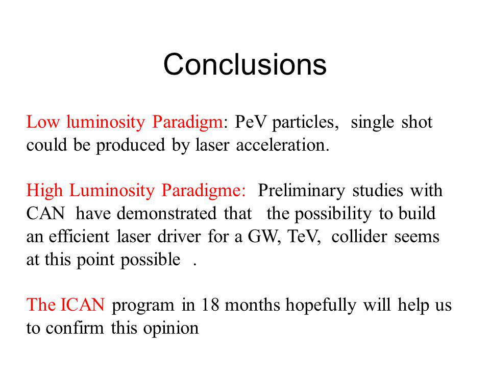 Conclusions Low luminosity Paradigm: PeV particles, single shot could be produced by laser acceleration.