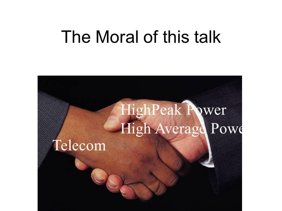 The Moral of this talk HighPeak Power High Average Power Telecom