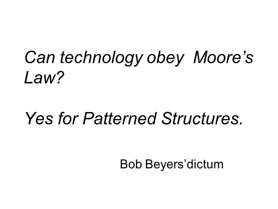 Can technology obey Moore's Law Yes for Patterned Structures.