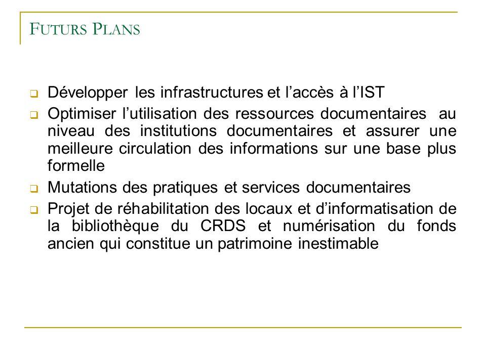 Futurs Plans Développer les infrastructures et l'accès à l'IST