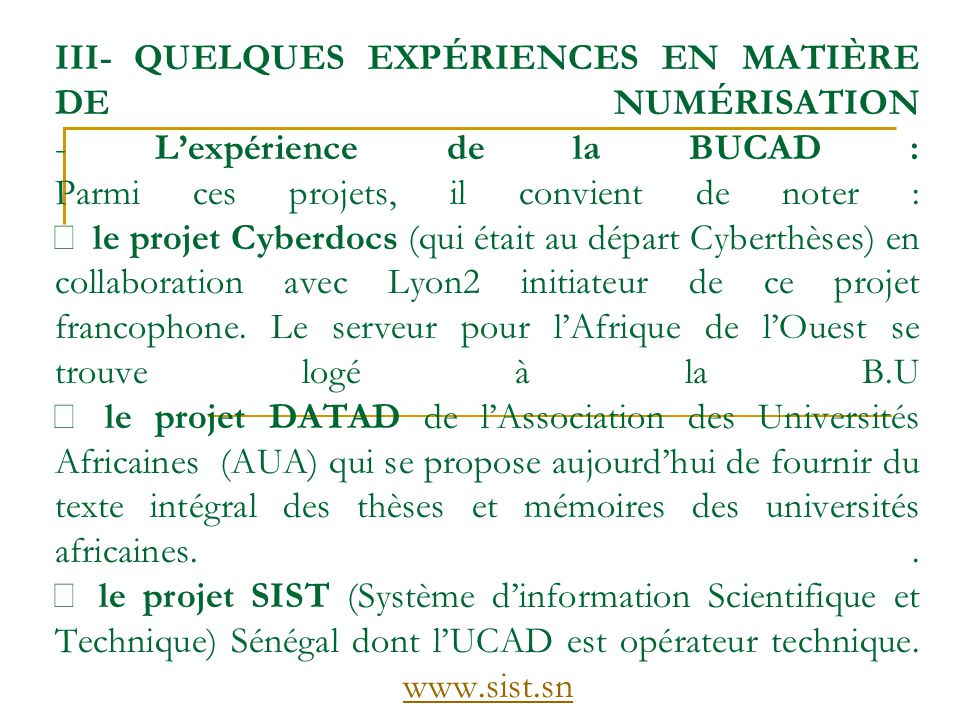 III- QUELQUES EXPÉRIENCES EN MATIÈRE DE NUMÉRISATION - L'expérience de la BUCAD : Parmi ces projets, il convient de noter :  le projet Cyberdocs (qui était au départ Cyberthèses) en collaboration avec Lyon2 initiateur de ce projet francophone.