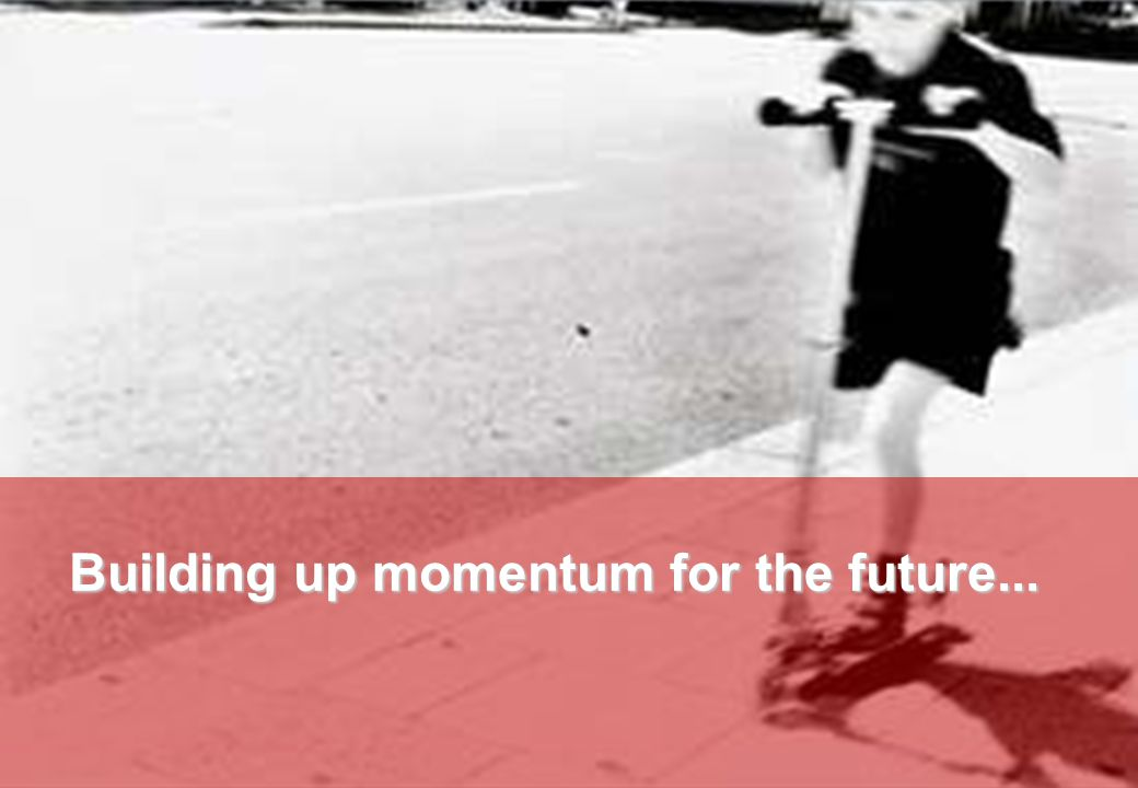 Building up momentum for the future...