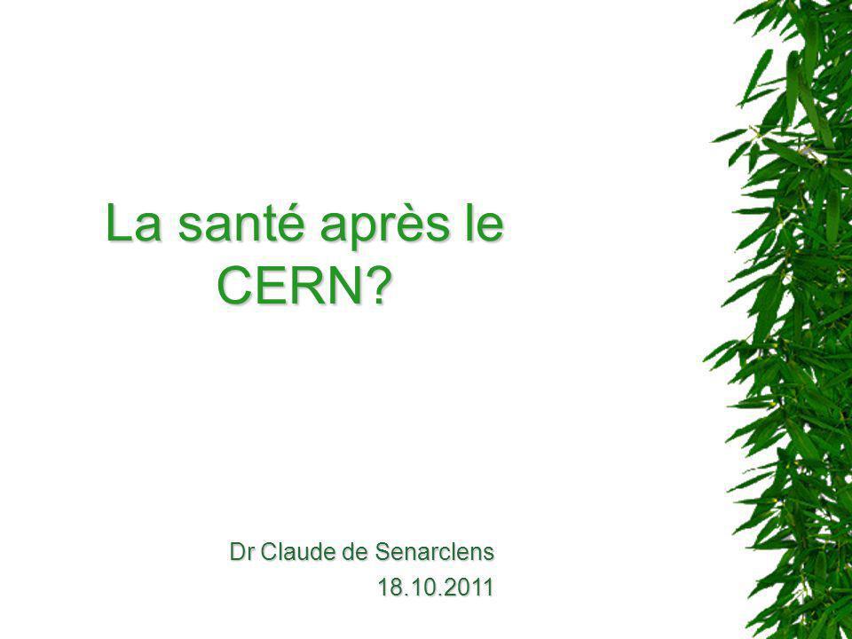 La santé après le CERN Dr Claude de Senarclens 18.10.2011