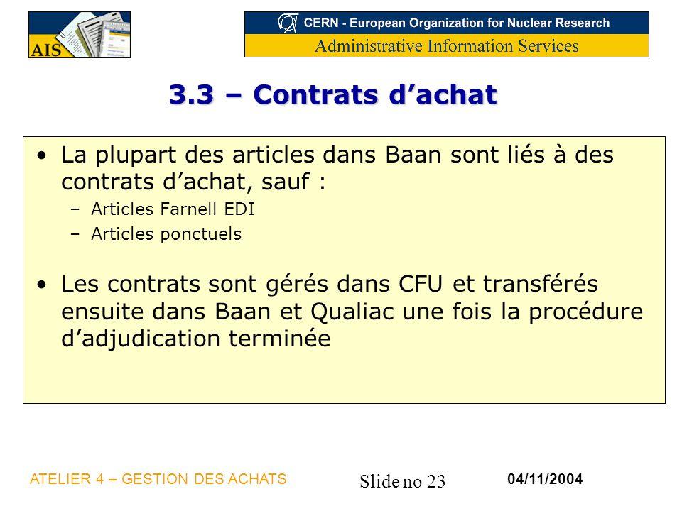 3.3 – Contrats d'achat La plupart des articles dans Baan sont liés à des contrats d'achat, sauf : Articles Farnell EDI.