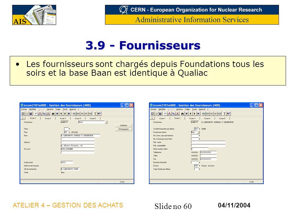 3.9 - Fournisseurs Les fournisseurs sont chargés depuis Foundations tous les soirs et la base Baan est identique à Qualiac.
