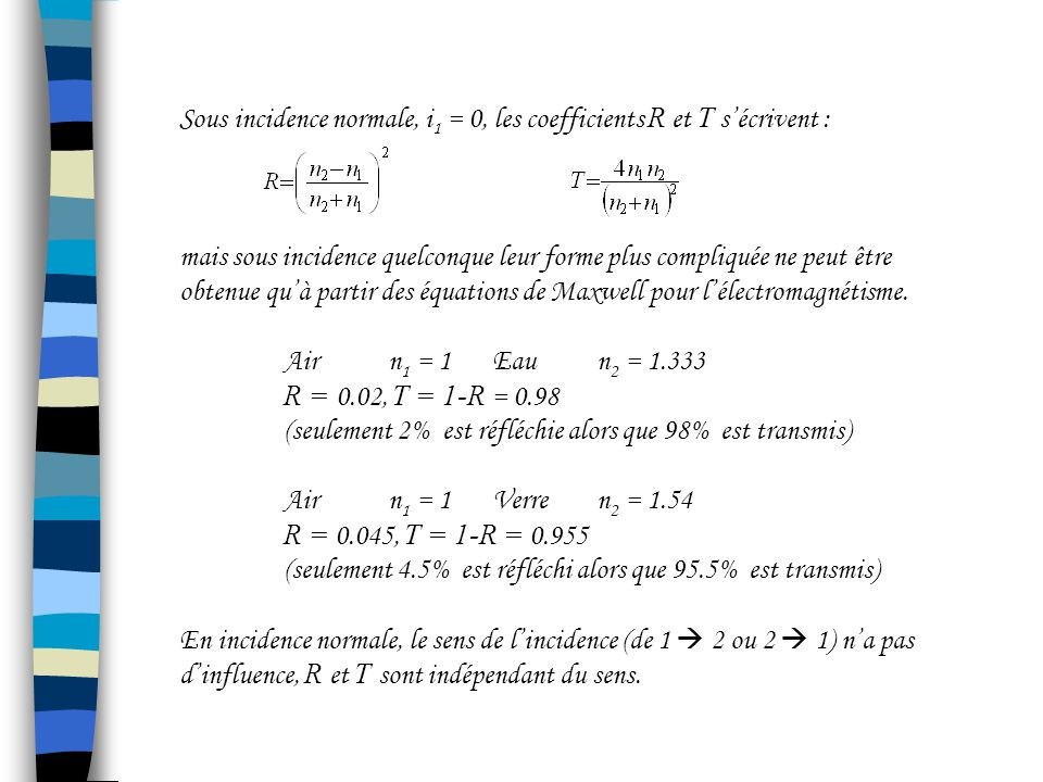 Sous incidence normale, i1 = 0, les coefficients R et T s'écrivent :