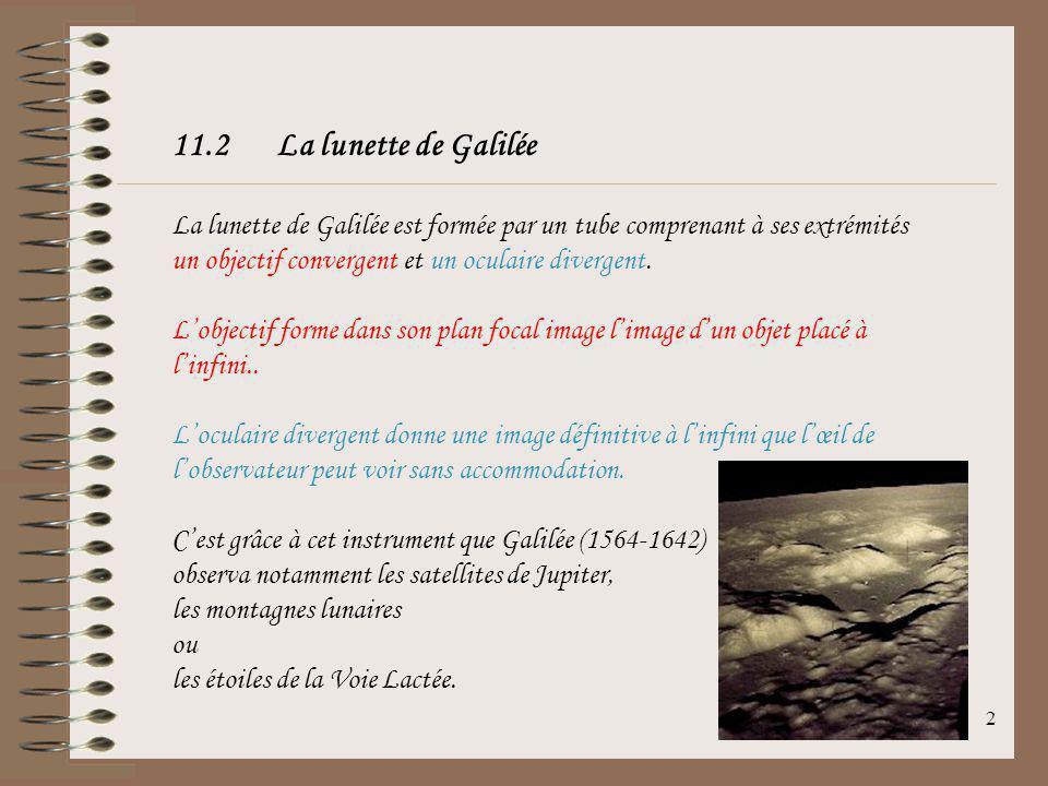 11.2 La lunette de Galilée La lunette de Galilée est formée par un tube comprenant à ses extrémités un objectif convergent et un oculaire divergent.