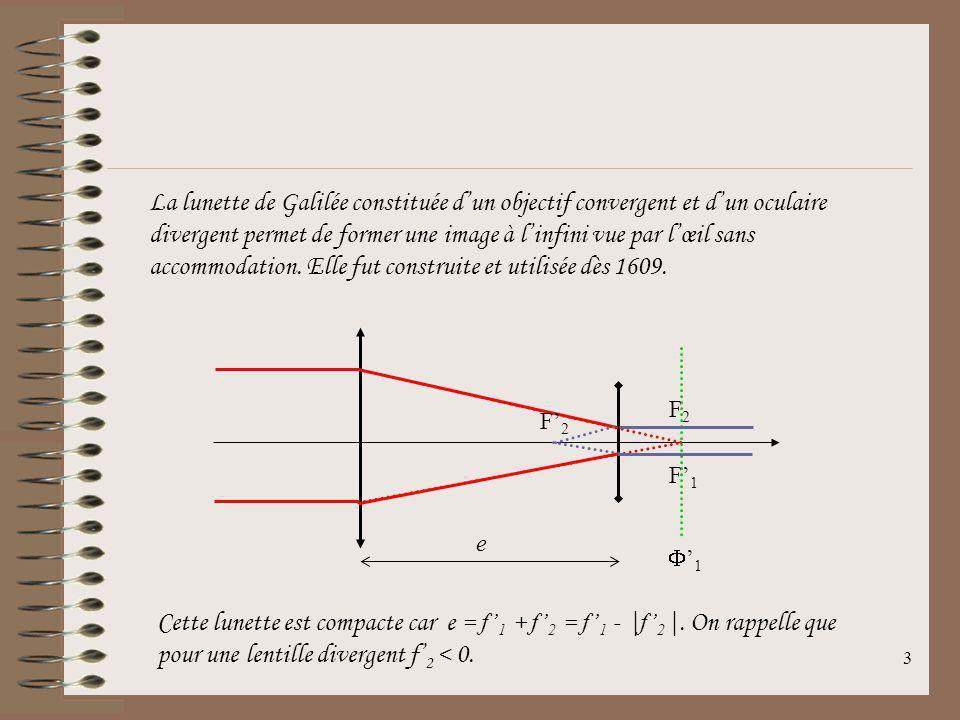 La lunette de Galilée constituée d'un objectif convergent et d'un oculaire divergent permet de former une image à l'infini vue par l'œil sans accommodation. Elle fut construite et utilisée dès 1609.
