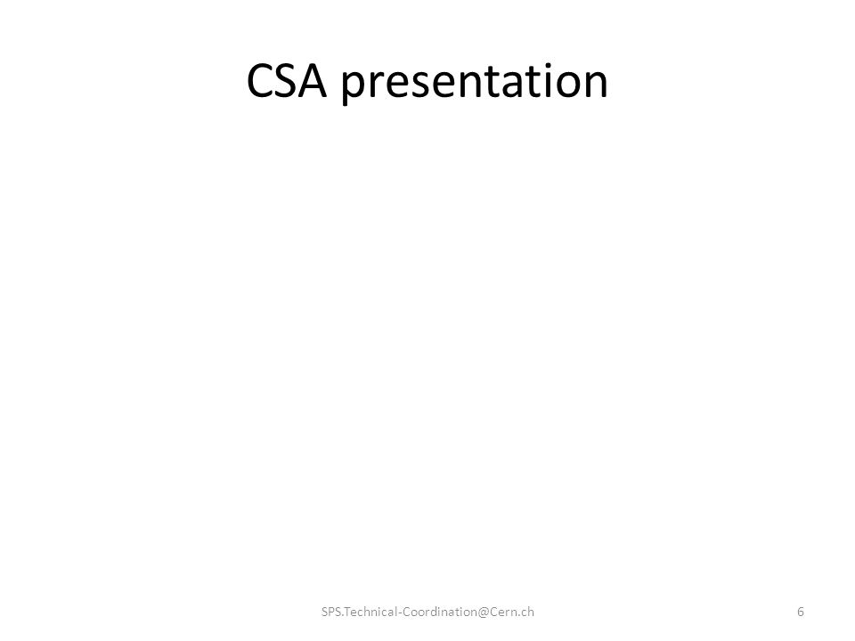 CSA presentation SPS.Technical-Coordination@Cern.ch