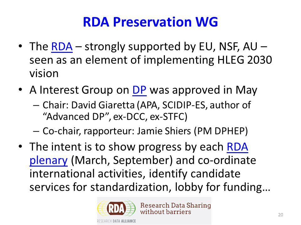 RDA Preservation WG The RDA – strongly supported by EU, NSF, AU – seen as an element of implementing HLEG 2030 vision.