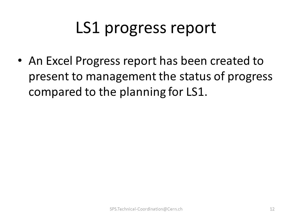 LS1 progress report An Excel Progress report has been created to present to management the status of progress compared to the planning for LS1.