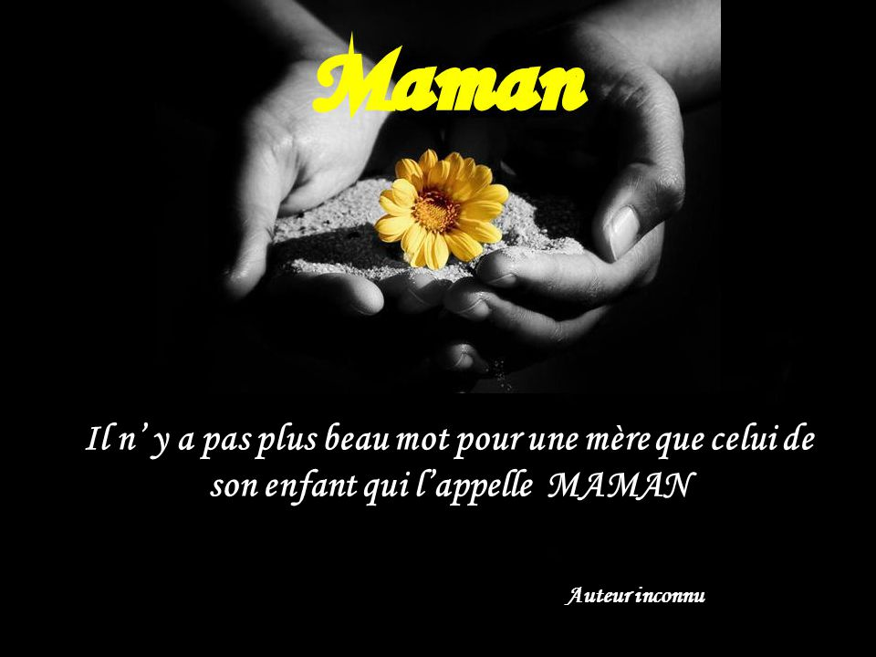Il n' y a pas plus beau mot pour une mère que celui de son enfant qui l'appelle MAMAN
