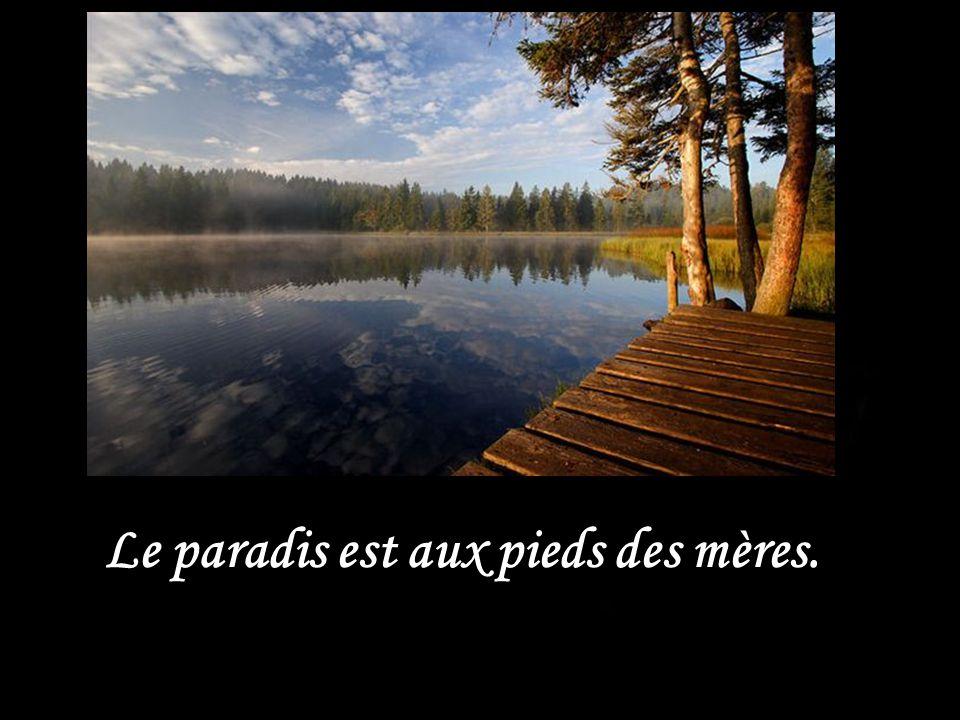 Le paradis est aux pieds des mères.