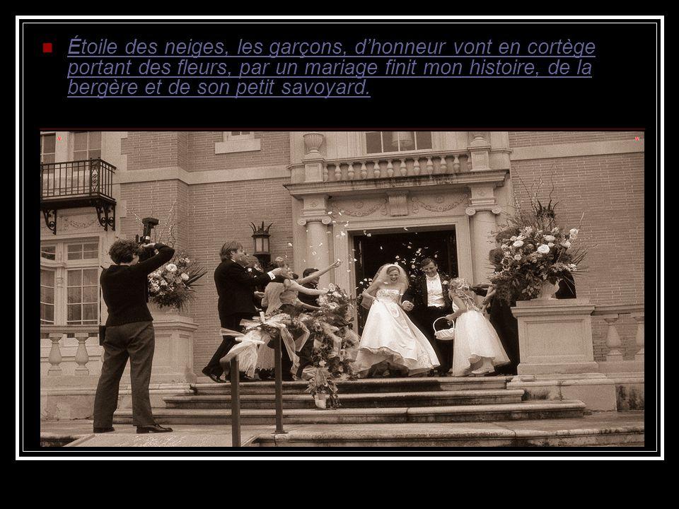 Étoile des neiges, les garçons, d'honneur vont en cortège portant des fleurs, par un mariage finit mon histoire, de la bergère et de son petit savoyard.