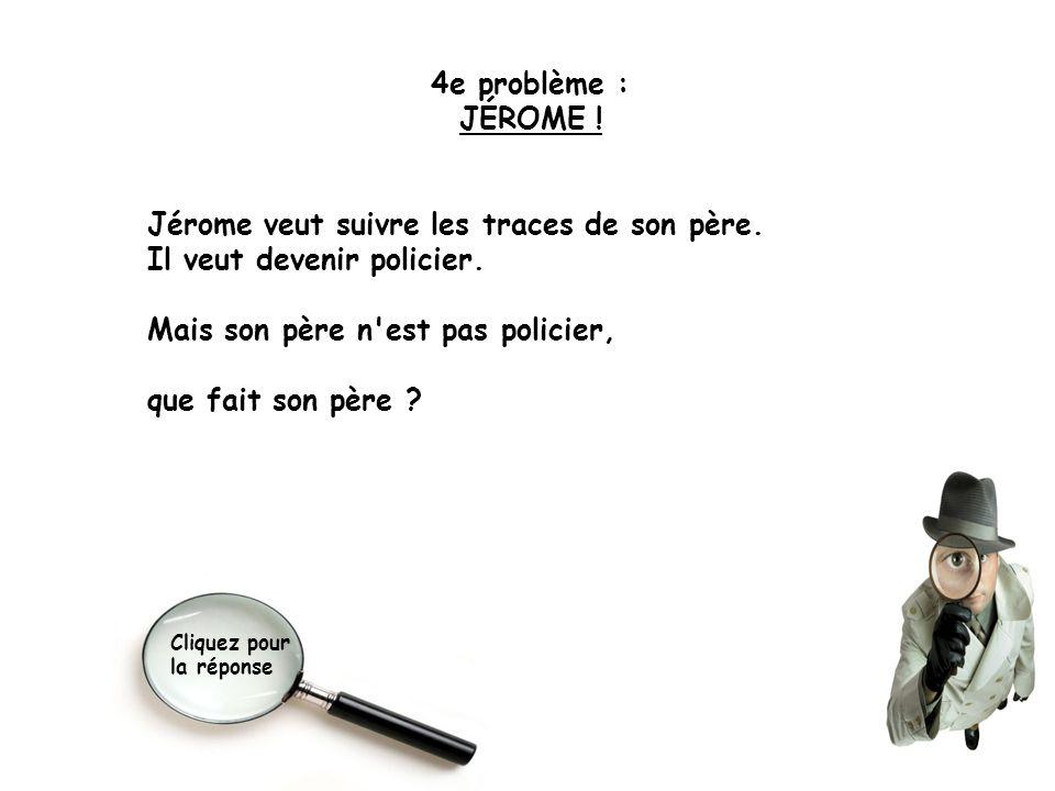 Jérome veut suivre les traces de son père. Il veut devenir policier.