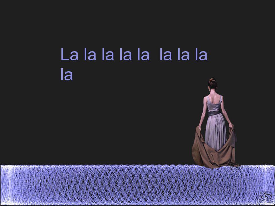 La la la la la la la la la