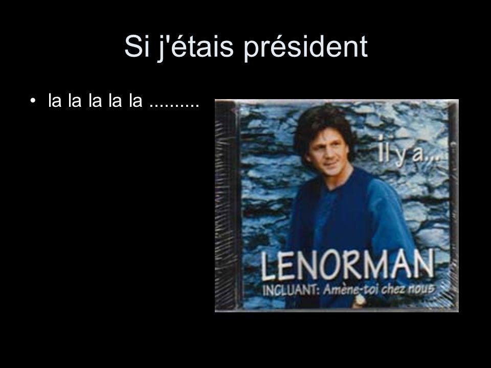 Si j étais président la la la la la ..........